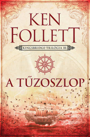 Ken Follett: A tűzoszlop (Kingsbridge–trilógia 3.)